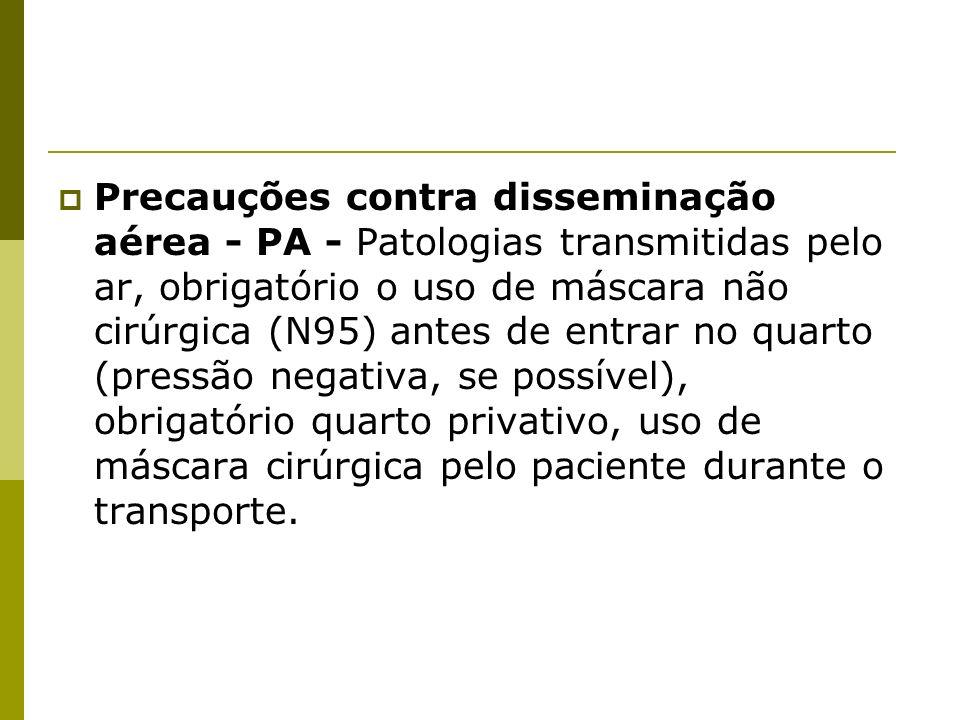 Precauções contra disseminação aérea - PA - Patologias transmitidas pelo ar, obrigatório o uso de máscara não cirúrgica (N95) antes de entrar no quart