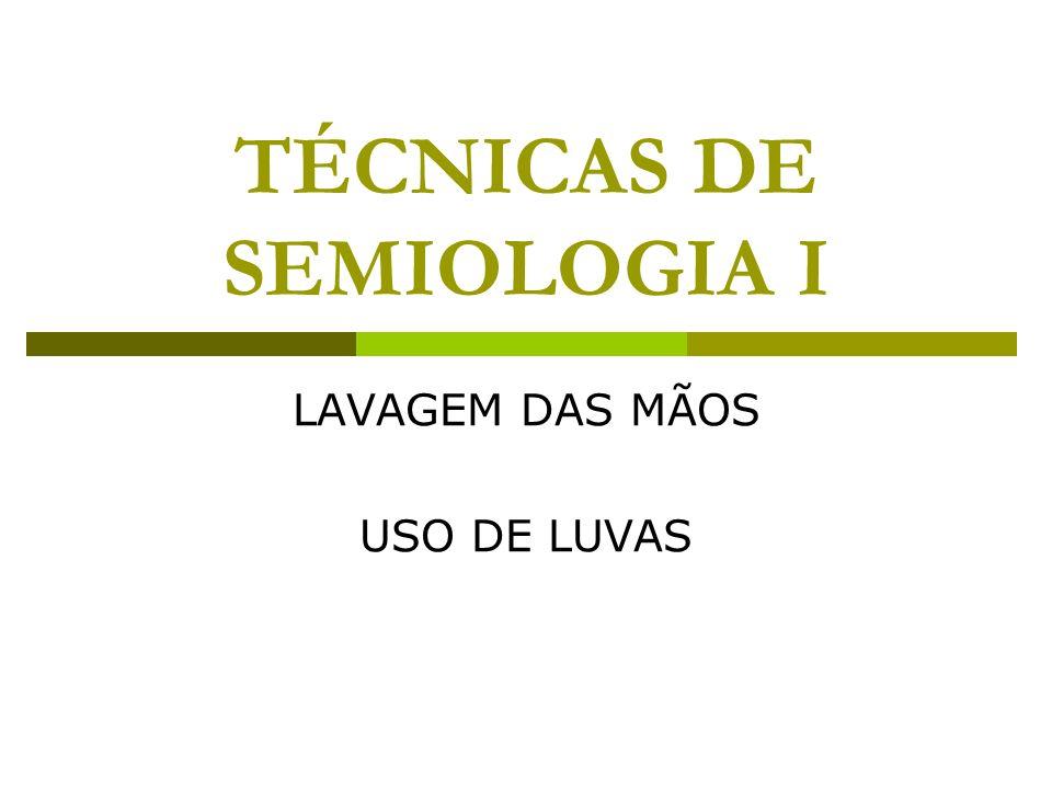 TÉCNICAS DE SEMIOLOGIA I LAVAGEM DAS MÃOS USO DE LUVAS