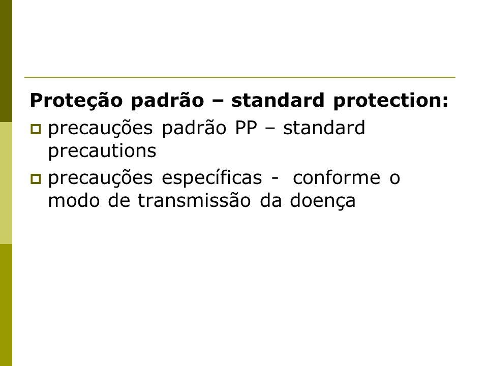 Proteção padrão – standard protection: precauções padrão PP – standard precautions precauções específicas - conforme o modo de transmissão da doença