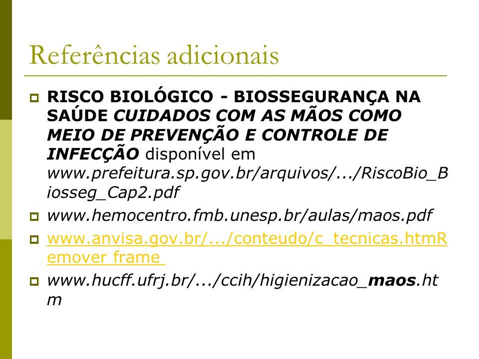 Referências adicionais RISCO BIOLÓGICO - BIOSSEGURANÇA NA SAÚDE CUIDADOS COM AS MÃOS COMO MEIO DE PREVENÇÃO E CONTROLE DE INFECÇÃO disponível em www.p