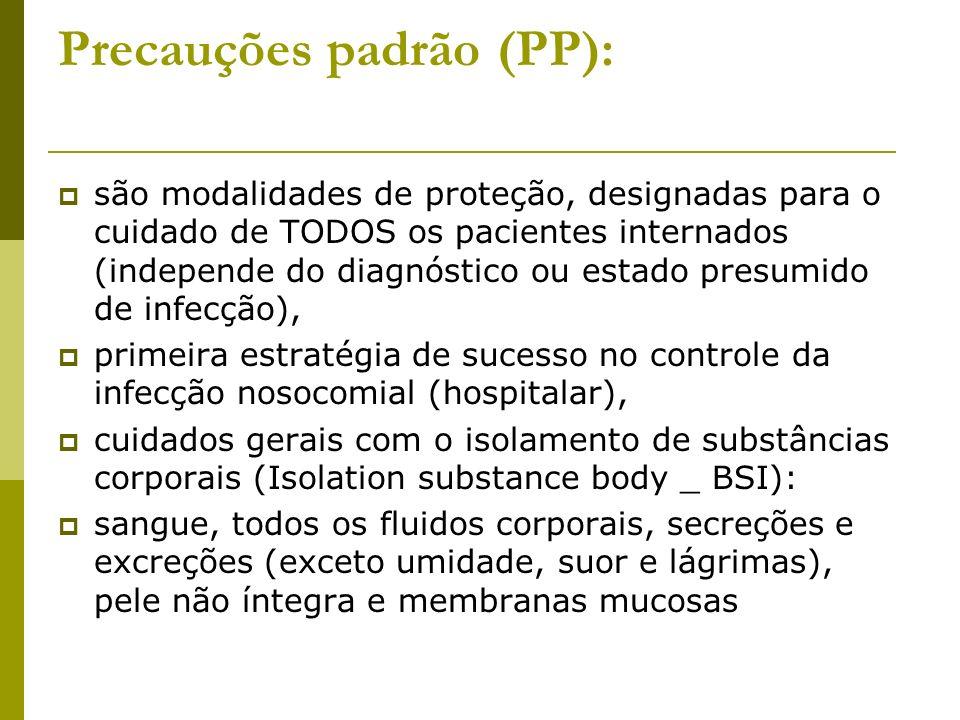 Precauções padrão (PP): são modalidades de proteção, designadas para o cuidado de TODOS os pacientes internados (independe do diagnóstico ou estado pr