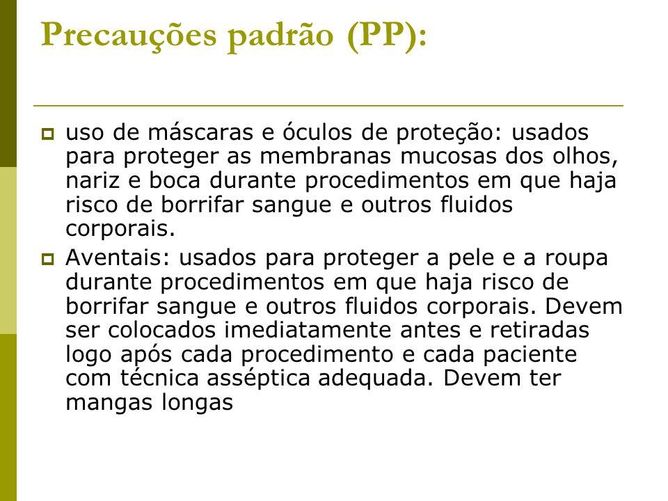 Precauções padrão (PP): uso de máscaras e óculos de proteção: usados para proteger as membranas mucosas dos olhos, nariz e boca durante procedimentos