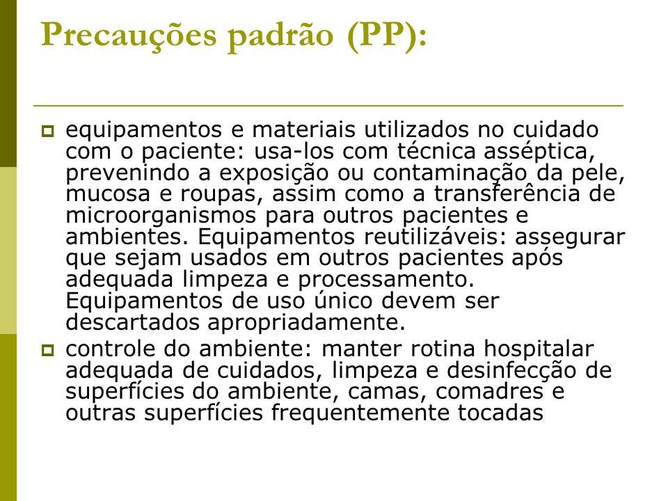 Precauções padrão (PP): equipamentos e materiais utilizados no cuidado com o paciente: usa-los com técnica asséptica, prevenindo a exposição ou contam