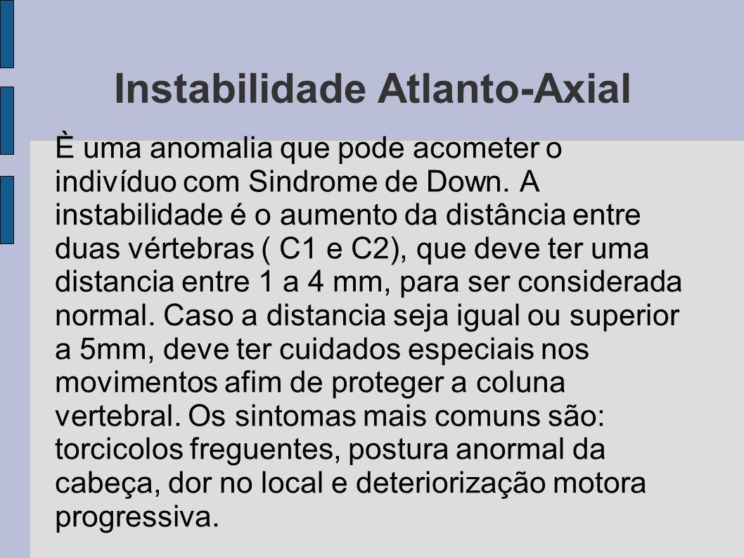 Instabilidade Atlanto-Axial È uma anomalia que pode acometer o indivíduo com Sindrome de Down.