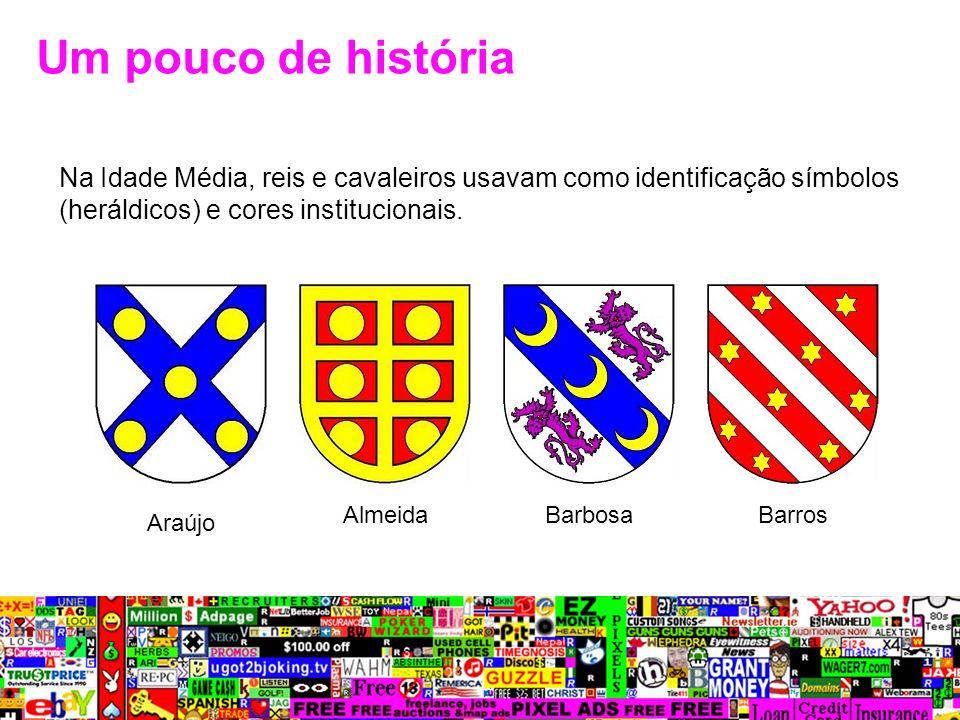 Na Idade Média, reis e cavaleiros usavam como identificação símbolos (heráldicos) e cores institucionais. Um pouco de história Araújo Almeida BarbosaB