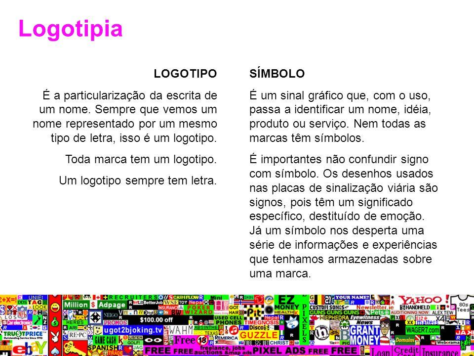 Logotipia LOGOTIPO É a particularização da escrita de um nome. Sempre que vemos um nome representado por um mesmo tipo de letra, isso é um logotipo. T