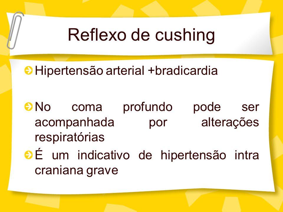 Reflexo de cushing Hipertensão arterial +bradicardia No coma profundo pode ser acompanhada por alterações respiratórias É um indicativo de hipertensão
