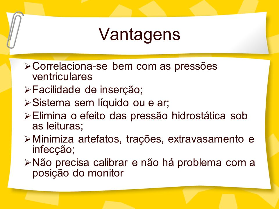 Vantagens Correlaciona-se bem com as pressões ventriculares Facilidade de inserção; Sistema sem líquido ou e ar; Elimina o efeito das pressão hidrostá