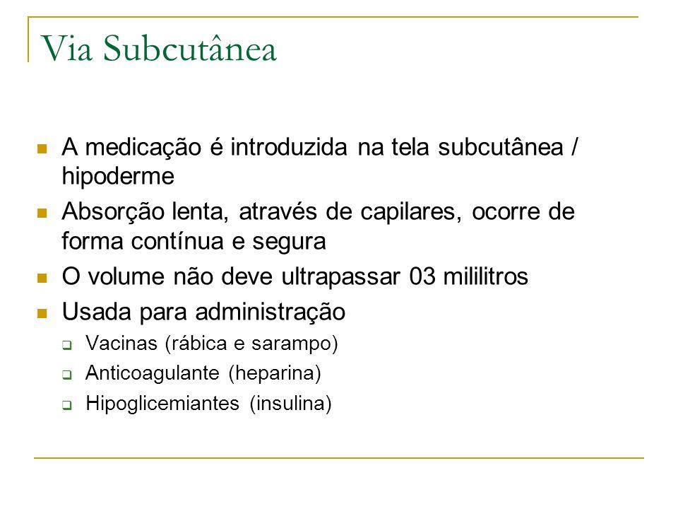 A medicação é introduzida na tela subcutânea / hipoderme Absorção lenta, através de capilares, ocorre de forma contínua e segura O volume não deve ult