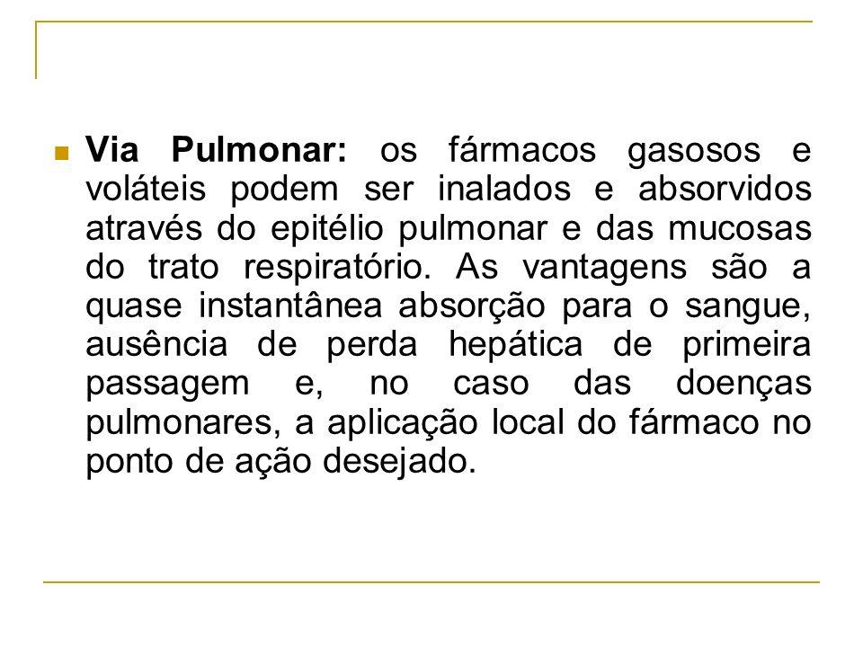 Via Pulmonar: os fármacos gasosos e voláteis podem ser inalados e absorvidos através do epitélio pulmonar e das mucosas do trato respiratório. As vant