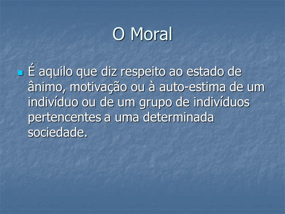 O Moral É aquilo que diz respeito ao estado de ânimo, motivação ou à auto-estima de um indivíduo ou de um grupo de indivíduos pertencentes a uma deter