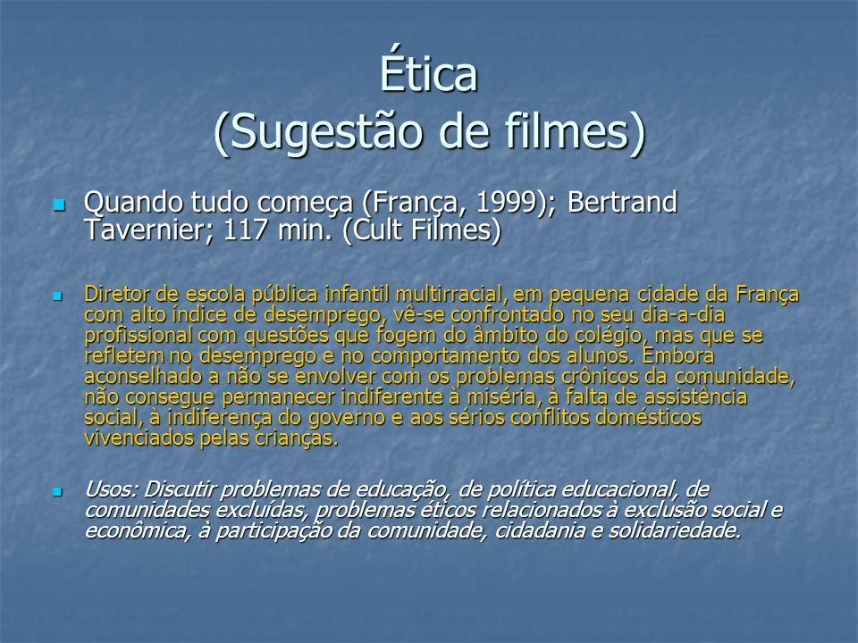 Ética (Sugestão de filmes) Quando tudo começa (França, 1999); Bertrand Tavernier; 117 min. (Cult Filmes) Quando tudo começa (França, 1999); Bertrand T