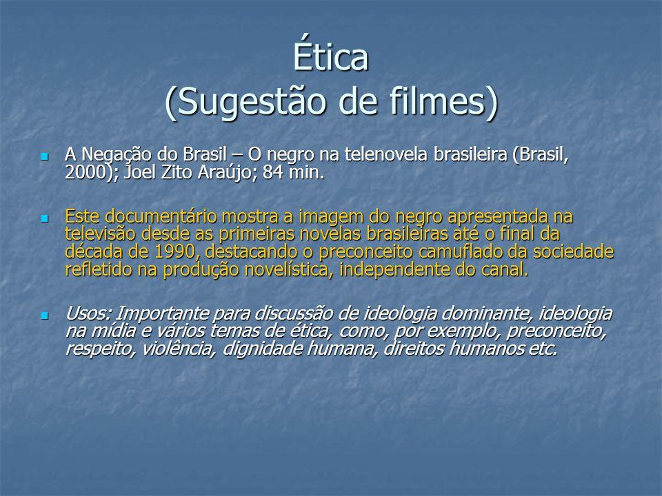 Ética (Sugestão de filmes) A Negação do Brasil – O negro na telenovela brasileira (Brasil, 2000); Joel Zito Araújo; 84 min. A Negação do Brasil – O ne
