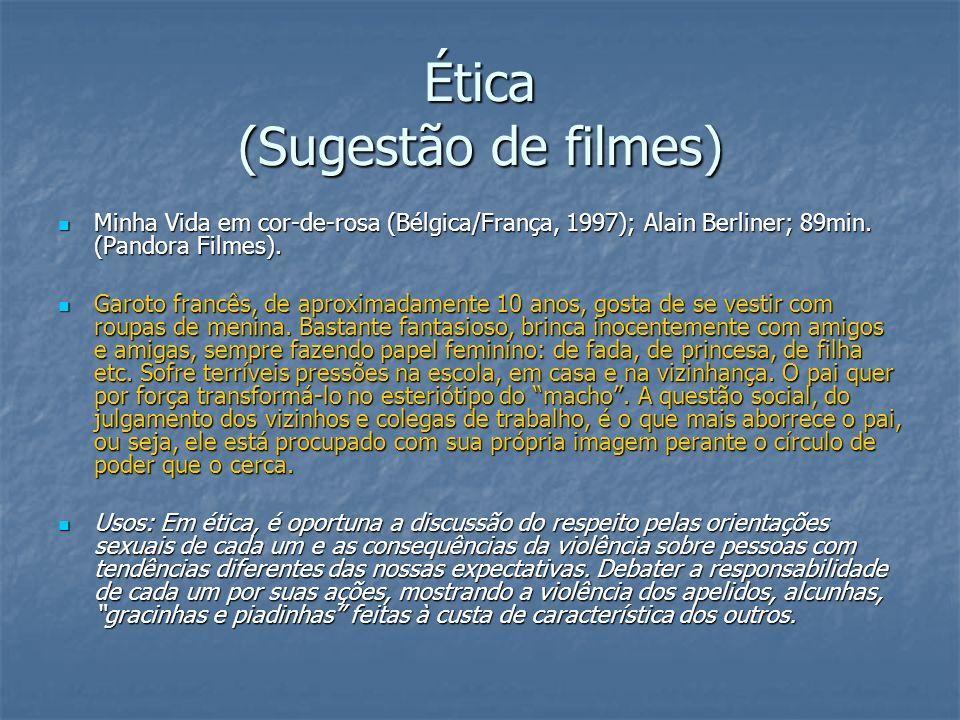 Ética (Sugestão de filmes) Minha Vida em cor-de-rosa (Bélgica/França, 1997); Alain Berliner; 89min. (Pandora Filmes). Minha Vida em cor-de-rosa (Bélgi