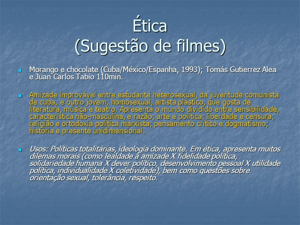 Ética (Sugestão de filmes) Morango e chocolate (Cuba/México/Espanha, 1993); Tomás Gutierrez Alea e Juan Carlos Tabío 110min. Morango e chocolate (Cuba