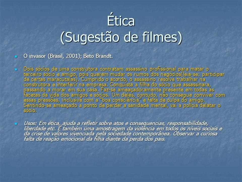 Ética (Sugestão de filmes) O invasor (Brasil, 2001); Beto Brandt. O invasor (Brasil, 2001); Beto Brandt. Dois sócios de uma construtora contratam assa