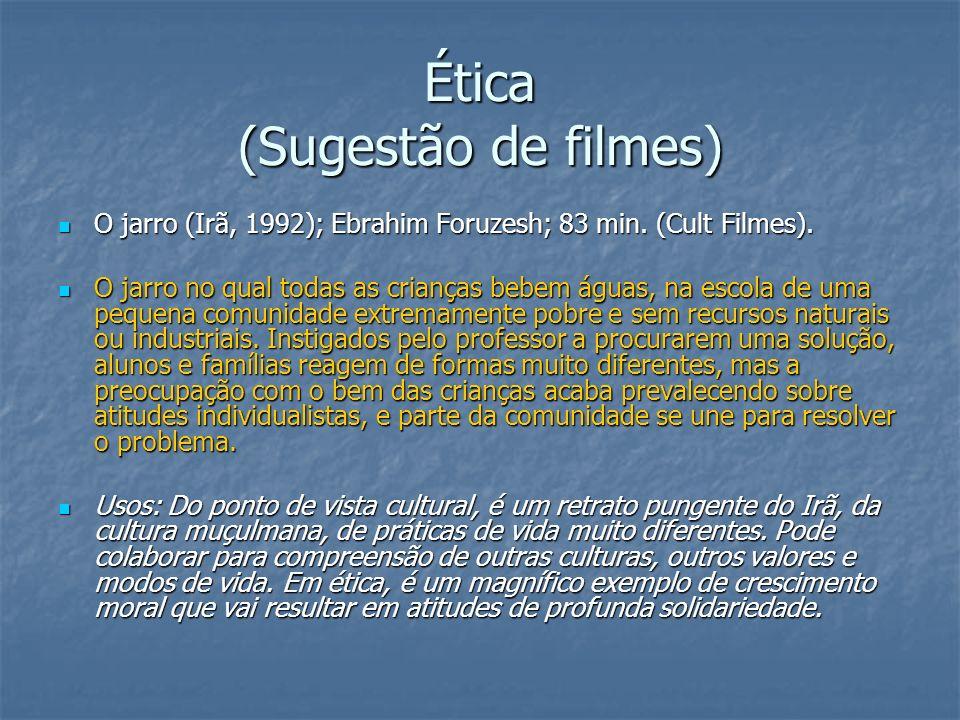 Ética (Sugestão de filmes) O jarro (Irã, 1992); Ebrahim Foruzesh; 83 min. (Cult Filmes). O jarro (Irã, 1992); Ebrahim Foruzesh; 83 min. (Cult Filmes).