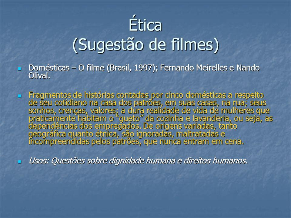 Ética (Sugestão de filmes) Domésticas – O filme (Brasil, 1997); Fernando Meirelles e Nando Olival. Domésticas – O filme (Brasil, 1997); Fernando Meire