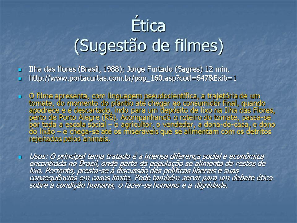 Ética (Sugestão de filmes) Ilha das flores (Brasil, 1988); Jorge Furtado (Sagres) 12 min. Ilha das flores (Brasil, 1988); Jorge Furtado (Sagres) 12 mi
