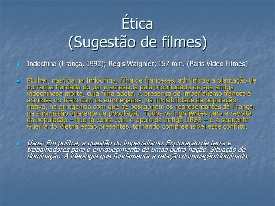 Ética (Sugestão de filmes) Indochina (França, 1992); Regis Waignier; 157 min. (Paris Vídeo Filmes) Indochina (França, 1992); Regis Waignier; 157 min.