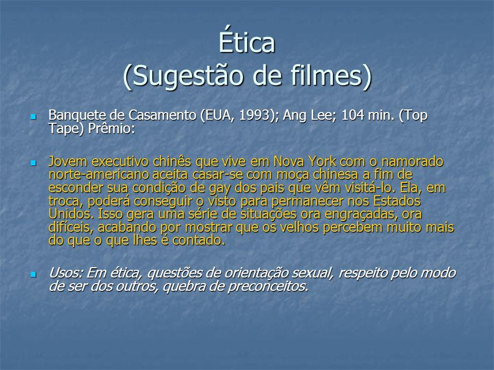 Ética (Sugestão de filmes) Banquete de Casamento (EUA, 1993); Ang Lee; 104 min. (Top Tape) Prêmio: Banquete de Casamento (EUA, 1993); Ang Lee; 104 min