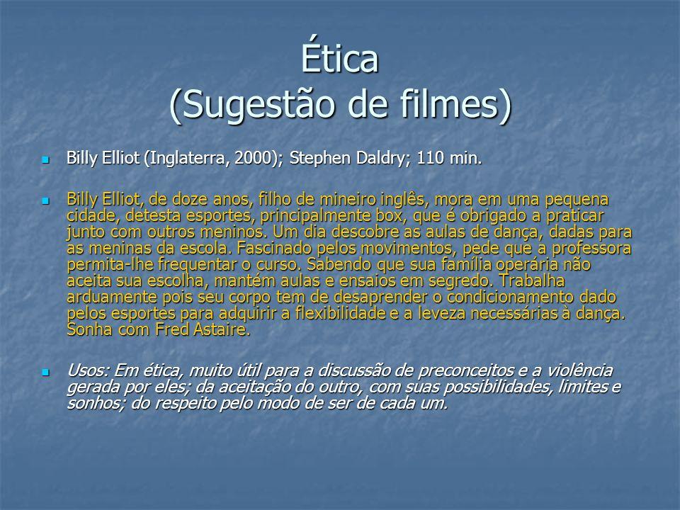 Ética (Sugestão de filmes) Billy Elliot (Inglaterra, 2000); Stephen Daldry; 110 min. Billy Elliot (Inglaterra, 2000); Stephen Daldry; 110 min. Billy E