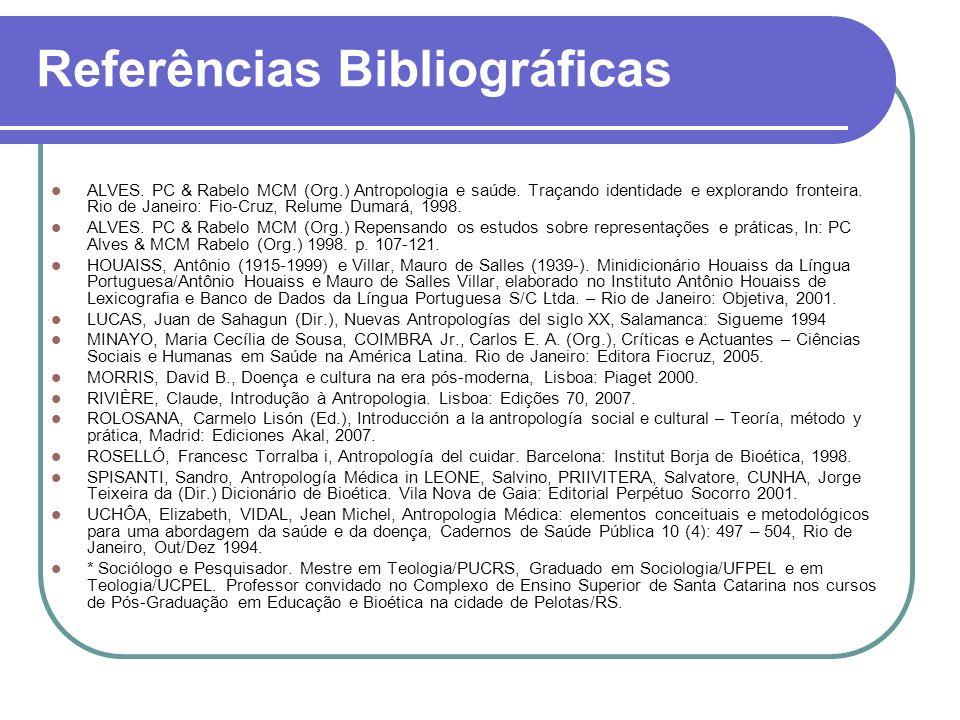 Referências Bibliográficas ALVES.PC & Rabelo MCM (Org.) Antropologia e saúde.