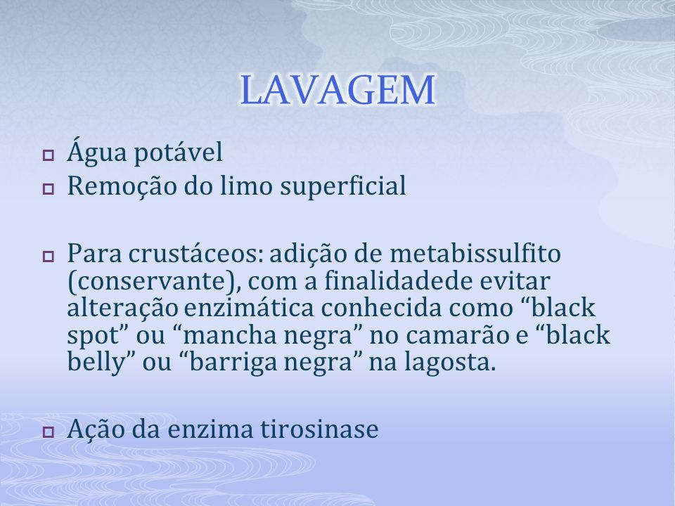 Água potável Remoção do limo superficial Para crustáceos: adição de metabissulfito (conservante), com a finalidadede evitar alteração enzimática conhe