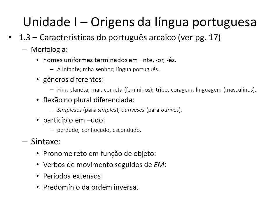 Unidade II – Fonética histórica POR TRANSFORMAÇÃO EXEMPLOS Sonorização __ de p para b: capio > caibo lupu > lobo sapui > soube __ de t para d: civitate > cidade citu > cedo maritu > marido __ de c para g: pacare > pagar aqua > água aquila > águia __ de c (+e, +i) para z: acetu > azedo vicinu > vizinho facere > fazer __ de f para v: profectu > proveito aurifice > ourives __ de b para v (degeneração): caballu > cavalo faba > fava populu > pobo > povo Vocalização nocte > noite regnu > reino multu > muito