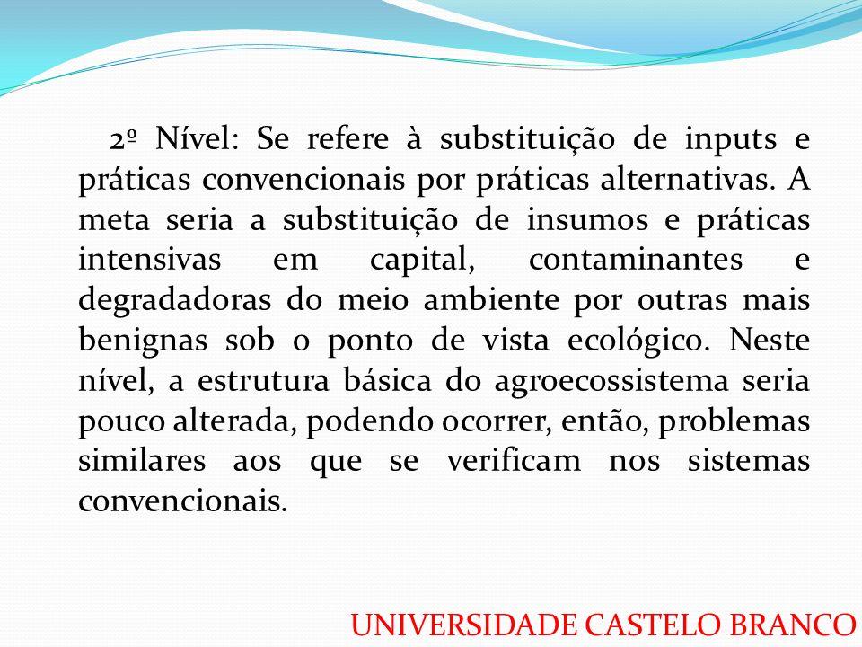 UNIVERSIDADE CASTELO BRANCO 2º Nível: Se refere à substituição de inputs e práticas convencionais por práticas alternativas. A meta seria a substituiç