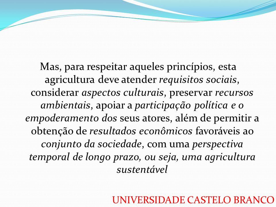 UNIVERSIDADE CASTELO BRANCO Mas, para respeitar aqueles princípios, esta agricultura deve atender requisitos sociais, considerar aspectos culturais, p