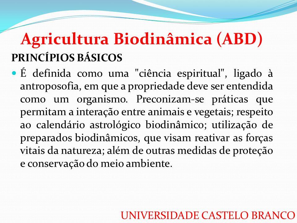 UNIVERSIDADE CASTELO BRANCO Agricultura Biodinâmica (ABD) PRINCÍPIOS BÁSICOS É definida como uma