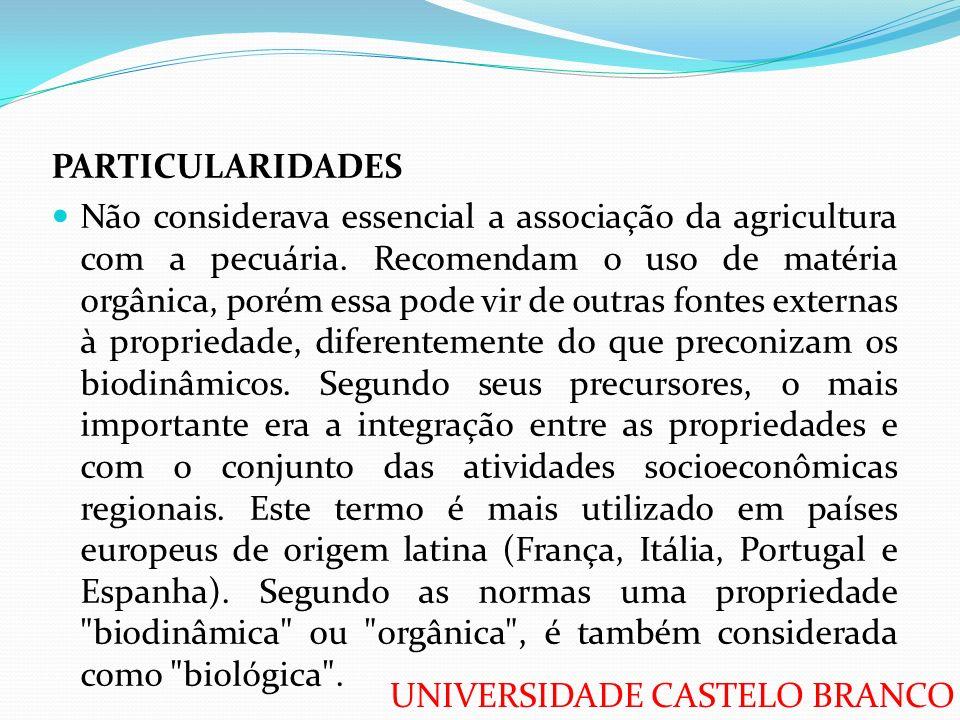 UNIVERSIDADE CASTELO BRANCO PARTICULARIDADES Não considerava essencial a associação da agricultura com a pecuária. Recomendam o uso de matéria orgânic