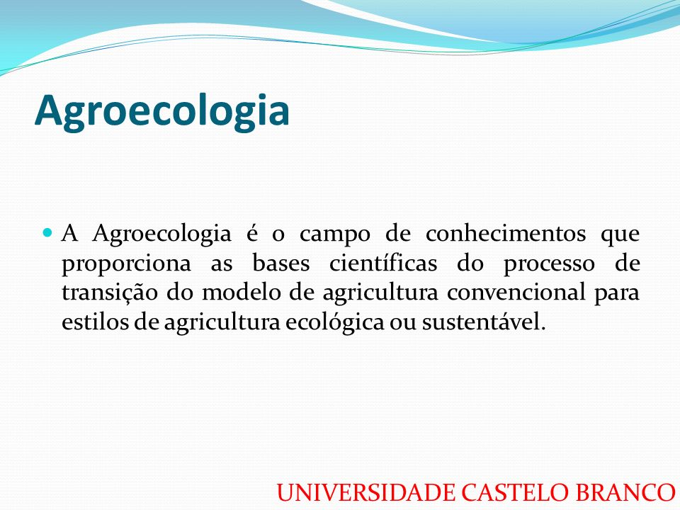 UNIVERSIDADE CASTELO BRANCO Agricultura alternativa, agroecologia e agricultura sustentável Nos anos 70, o conjunto das correntes vistas anteriormente passou a ser chamado de agricultura alternativa.