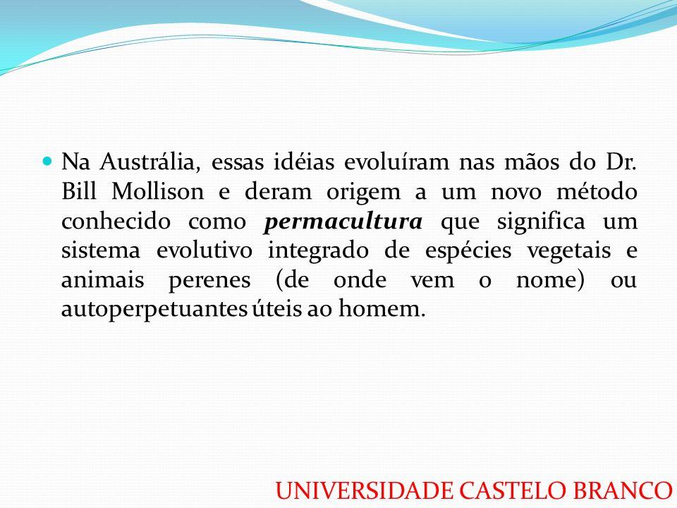 UNIVERSIDADE CASTELO BRANCO Na Austrália, essas idéias evoluíram nas mãos do Dr. Bill Mollison e deram origem a um novo método conhecido como permacul