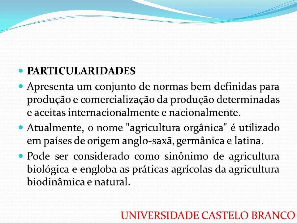 UNIVERSIDADE CASTELO BRANCO PARTICULARIDADES Apresenta um conjunto de normas bem definidas para produção e comercialização da produção determinadas e