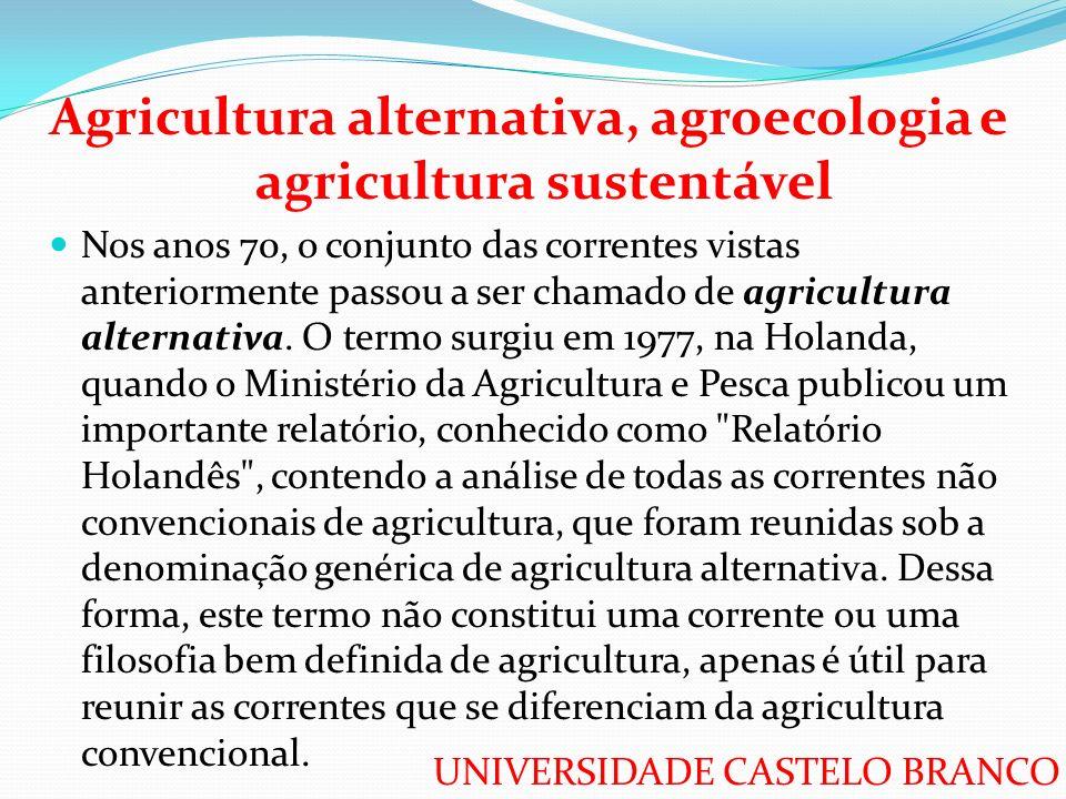 UNIVERSIDADE CASTELO BRANCO Agricultura alternativa, agroecologia e agricultura sustentável Nos anos 70, o conjunto das correntes vistas anteriormente