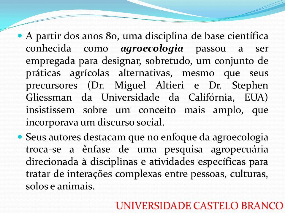 UNIVERSIDADE CASTELO BRANCO A partir dos anos 80, uma disciplina de base científica conhecida como agroecologia passou a ser empregada para designar,