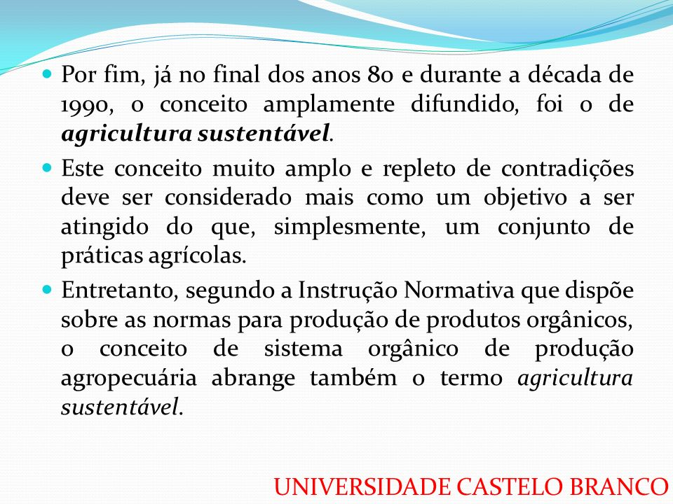 UNIVERSIDADE CASTELO BRANCO Por fim, já no final dos anos 80 e durante a década de 1990, o conceito amplamente difundido, foi o de agricultura sustent