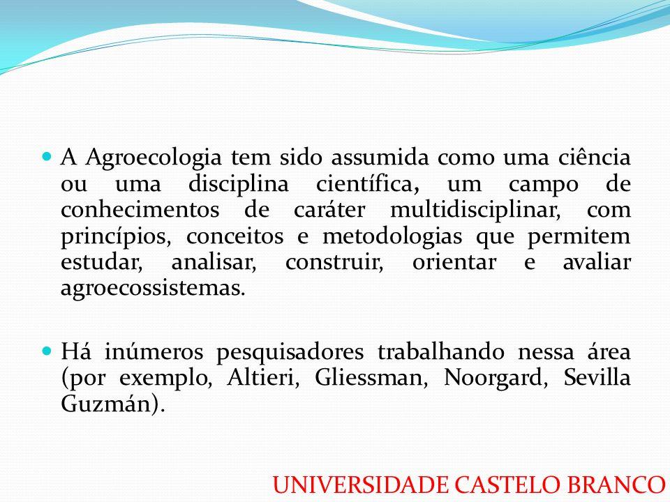 UNIVERSIDADE CASTELO BRANCO A partir dos anos 80, uma disciplina de base científica conhecida como agroecologia passou a ser empregada para designar, sobretudo, um conjunto de práticas agrícolas alternativas, mesmo que seus precursores (Dr.