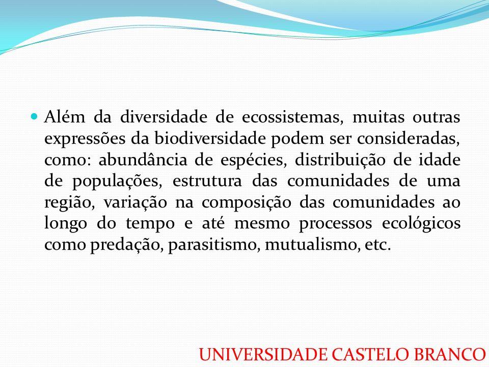 UNIVERSIDADE CASTELO BRANCO Além da diversidade de ecossistemas, muitas outras expressões da biodiversidade podem ser consideradas, como: abundância d