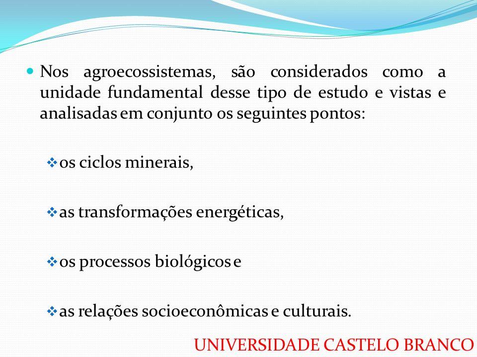 UNIVERSIDADE CASTELO BRANCO Nos agroecossistemas, são considerados como a unidade fundamental desse tipo de estudo e vistas e analisadas em conjunto o