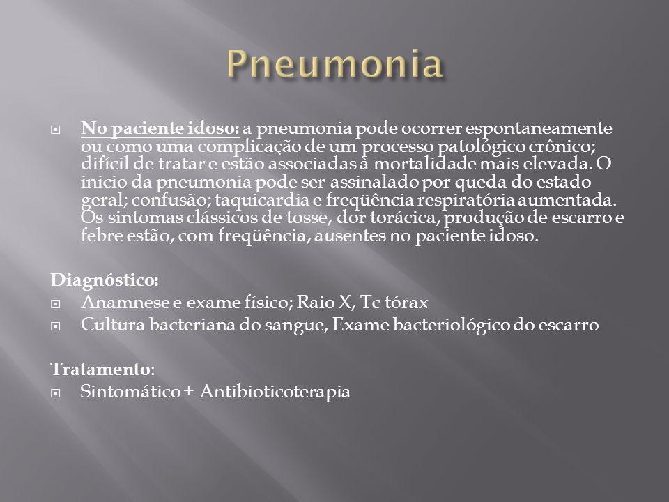 No paciente idoso: a pneumonia pode ocorrer espontaneamente ou como uma complicação de um processo patológico crônico; difícil de tratar e estão assoc