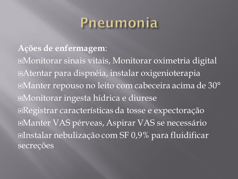 Ações de enfermagem : Monitorar sinais vitais, Monitorar oximetria digital Atentar para dispnéia, instalar oxigenioterapia Manter repouso no leito com