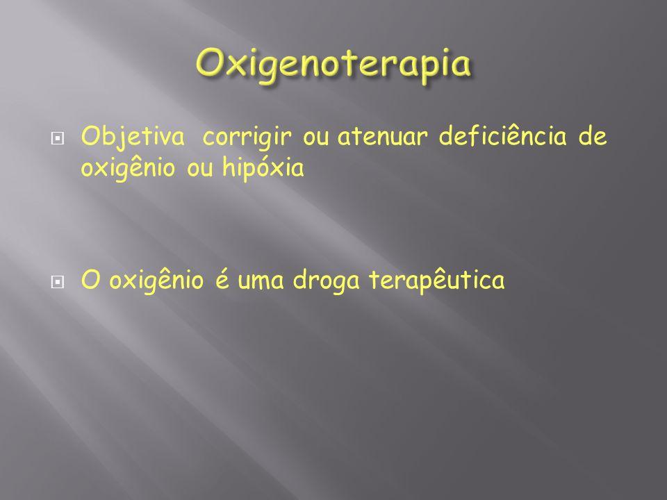 Objetiva corrigir ou atenuar deficiência de oxigênio ou hipóxia O oxigênio é uma droga terapêutica
