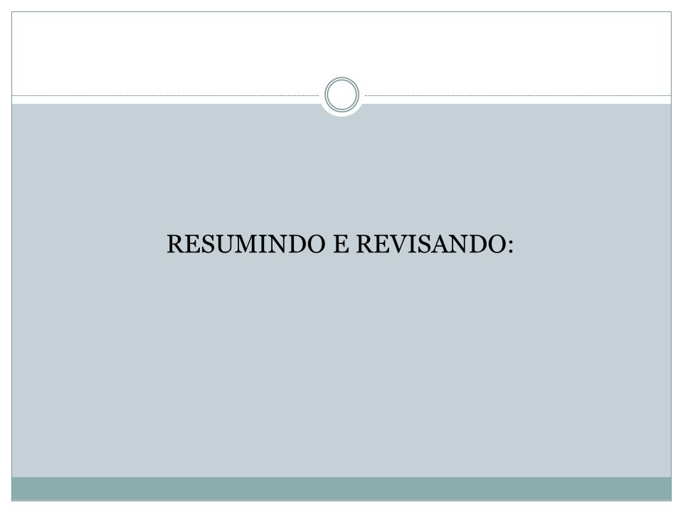 RESUMINDO E REVISANDO: