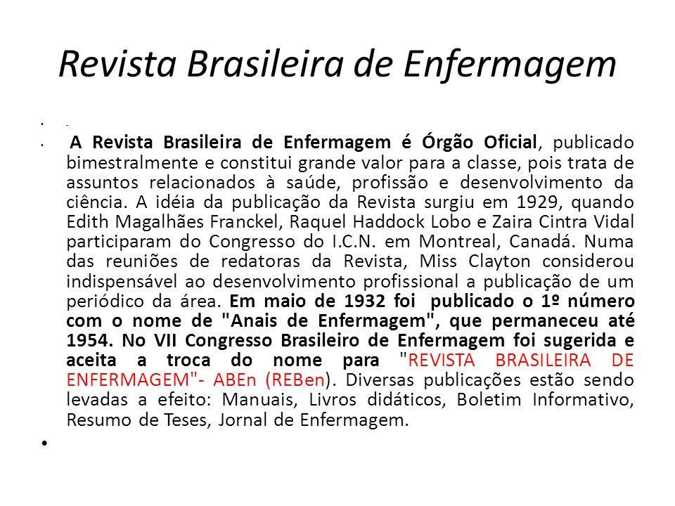 Revista Brasileira de Enfermagem - A Revista Brasileira de Enfermagem é Órgão Oficial, publicado bimestralmente e constitui grande valor para a classe