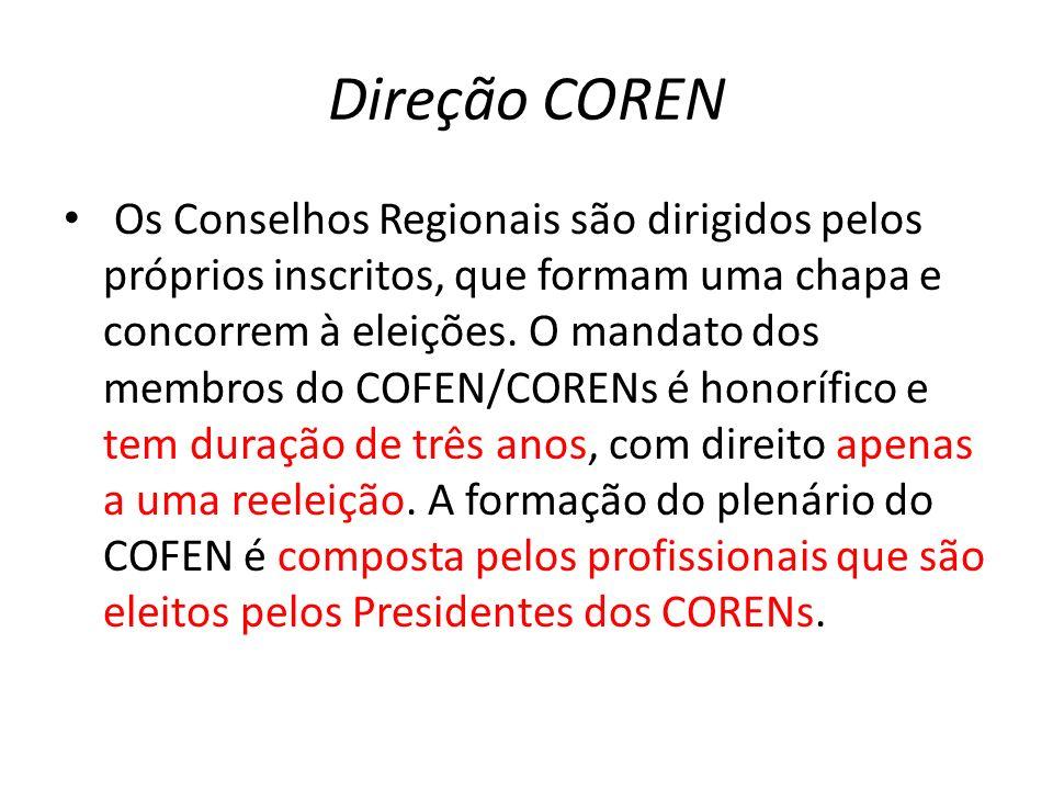 Direção COREN Os Conselhos Regionais são dirigidos pelos próprios inscritos, que formam uma chapa e concorrem à eleições. O mandato dos membros do COF