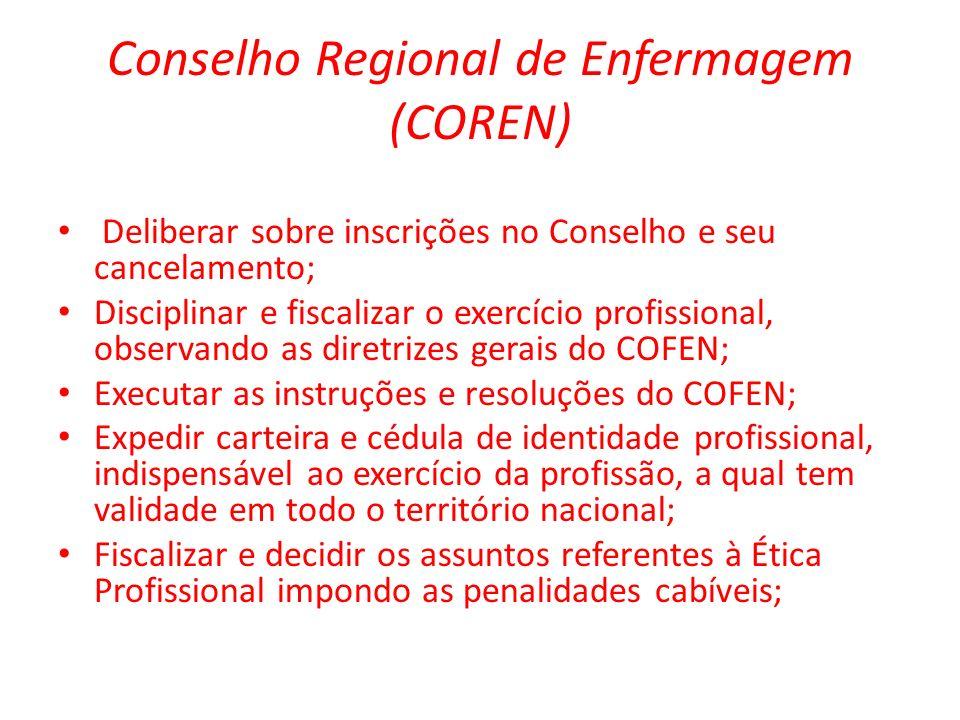 Conselho Regional de Enfermagem (COREN) Deliberar sobre inscrições no Conselho e seu cancelamento; Disciplinar e fiscalizar o exercício profissional,