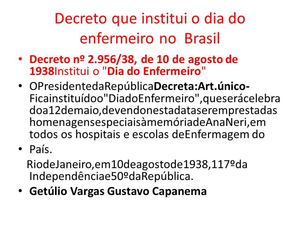 Decreto que institui o dia do enfermeiro no Brasil Decreto nº 2.956/38, de 10 de agosto de 1938Institui o